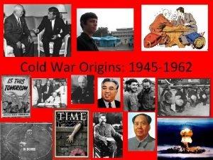 Cold War Origins 1945 1962 Cold War Origins