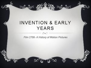 INVENTION EARLY YEARS Film 2700 A History of