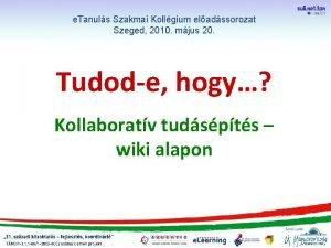 e Tanuls Szakmai Kollgium eladssorozat Szeged 2010 mjus
