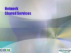 Network Shared Services Shared Services Network Authentication and