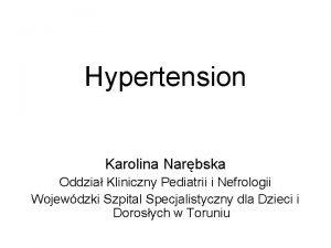 Hypertension Karolina Narbska Oddzia Kliniczny Pediatrii i Nefrologii