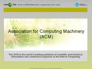 Association for Computing Machinery ACM The ACM is