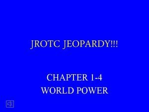 JROTC JEOPARDY CHAPTER 1 4 WORLD POWER FIRST
