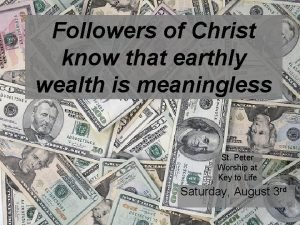 Followers of Christ know that earthly wealth is