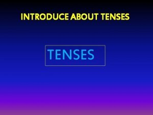 INTRODUCE ABOUT TENSES Time of TENSES PAST LAMPAU