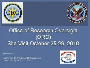Office of Research Oversight ORO Site Visit October