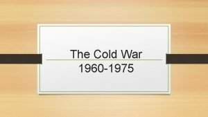 The Cold War 1960 1975 The Vietnam War