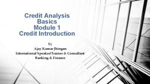 Credit Analysis Basics Module 1 Credit Introduction By