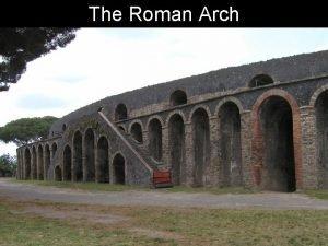 The Roman Arch AQUEDUCT TRIUMPHAL ARCH VILLA TEMPLE