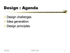 Design Agenda Design challenges Idea generation Design principles