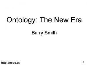 Ontology The New Era Barry Smith http ncbo