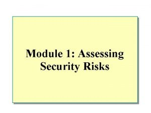 Module 1 Assessing Security Risks Overview n Identifying