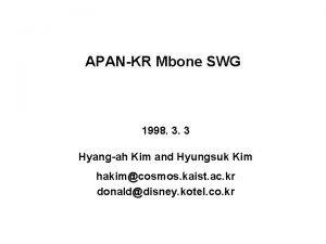 APANKR Mbone SWG 1998 3 3 Hyangah Kim