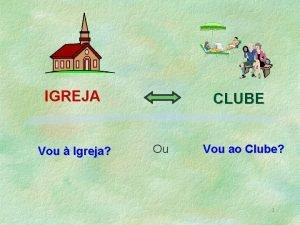 IGREJA Vou Igreja CLUBE Ou Vou ao Clube