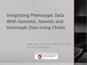Integrating Phenotypic Data With Genomic Genetic and Genotypic