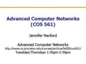 Advanced Computer Networks COS 561 Jennifer Rexford Advanced