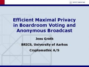 Efficient Maximal Privacy in Boardroom Voting and Anonymous
