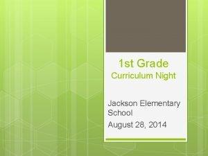 1 st Grade Curriculum Night Jackson Elementary School