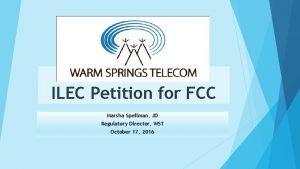 ILEC Petition for FCC Marsha Spellman JD Regulatory