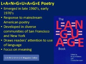 LANGUAGE Poetry Emerged in late 1960s early 1970s