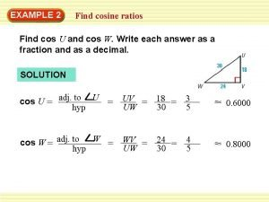 EXAMPLE 2 Find cosine ratios Find cos U