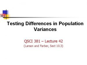 381 Testing Differences in Population Variances QSCI 381
