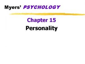 Myers PSYCHOLOGY Chapter 15 Personality What is Personality