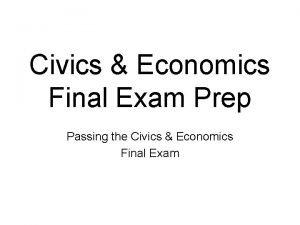 Civics Economics Final Exam Prep Passing the Civics
