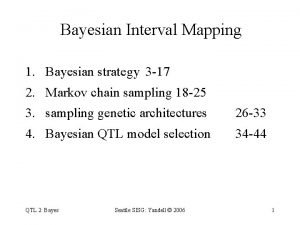 Bayesian Interval Mapping 1 Bayesian strategy 3 17