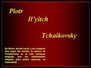 Piotr Ilyitch Tchaikovsky En Rusia donde naci y