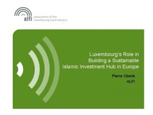 Luxembourgs Role in Building a Sustainable Islamic Investment