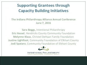 Supporting Grantees through Capacity Building Initiatives The Indiana