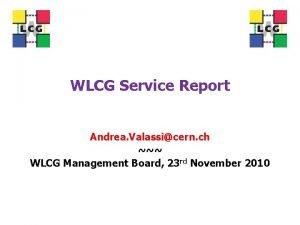 WLCG Service Report Andrea Valassicern ch WLCG Management