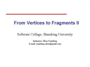 From Vertices to Fragments II Software College Shandong