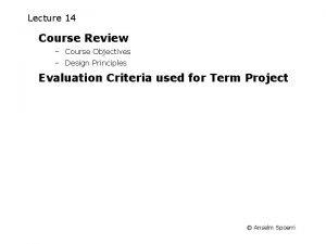 Lecture 14 Course Review Course Objectives Design Principles