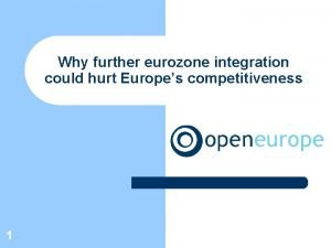 Why further eurozone integration could hurt Europes competitiveness