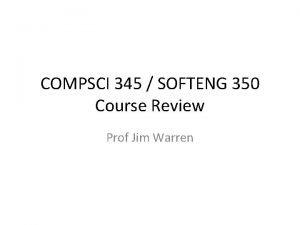 COMPSCI 345 SOFTENG 350 Course Review Prof Jim