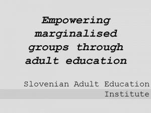 Empowering marginalised groups through adult education Slovenian Adult