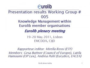 Presentation results Working Group 005 Knowledge Management within