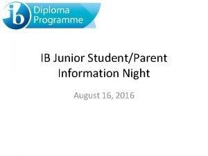 IB Junior StudentParent Information Night August 16 2016