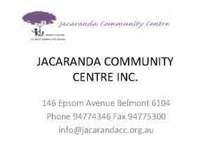 JACARANDA COMMUNITY CENTRE INC 146 Epsom Avenue Belmont