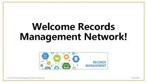 Welcome Records Management Network July 2018 Records Management