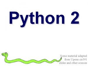 Python 2 Some material adapted from Upenn cis