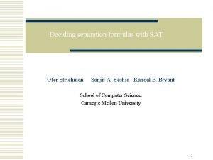 Deciding separation formulas with SAT Ofer Strichman Sanjit