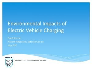 Environmental Impacts of Electric Vehicle Charging Noah Garcia
