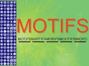 MOTIFSMARTIFAMORIFSMOOTIFSMICIFC A sequence motif is a nucleotide or