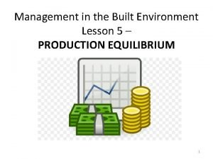 Management in the Built Environment Lesson 5 PRODUCTION