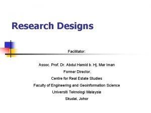 Research Designs Facilitator Assoc Prof Dr Abdul Hamid