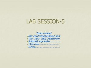 LAB SESSION5 Topics covered User input using keyboard