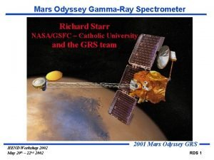 Mars Odyssey GammaRay Spectrometer Richard Starr NASAGSFC Catholic